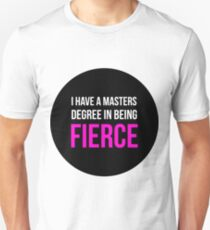 I Have A Masters Degree in Being Fierce. Unisex T-Shirt