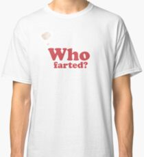 Who Farted - T-shirt Classic T-Shirt
