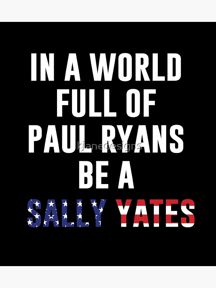 Be A Sally Yates by kjanedesigns