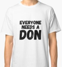 Everyone needs a Don Classic T-Shirt