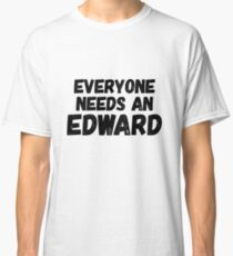 Everyone needs an Edward Classic T-Shirt