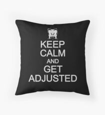 Keep Calm And Get Adjusted - Chiropractor Throw Pillow