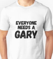 Everyone needs a Gary Unisex T-Shirt