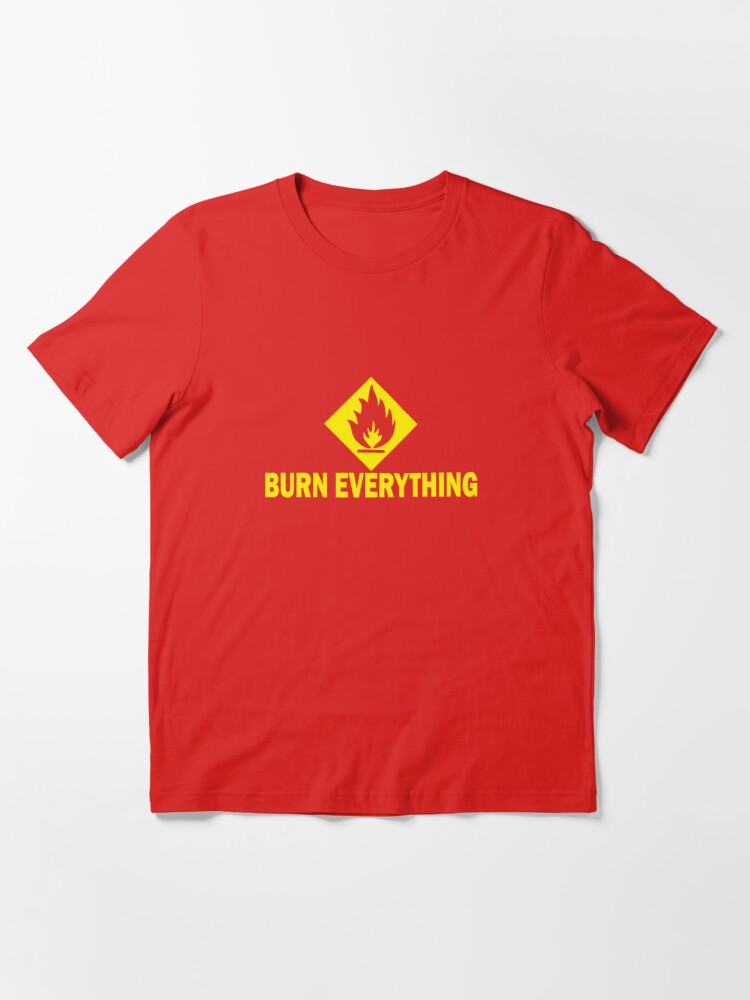 Alternate view of Burn Everything Essential T-Shirt