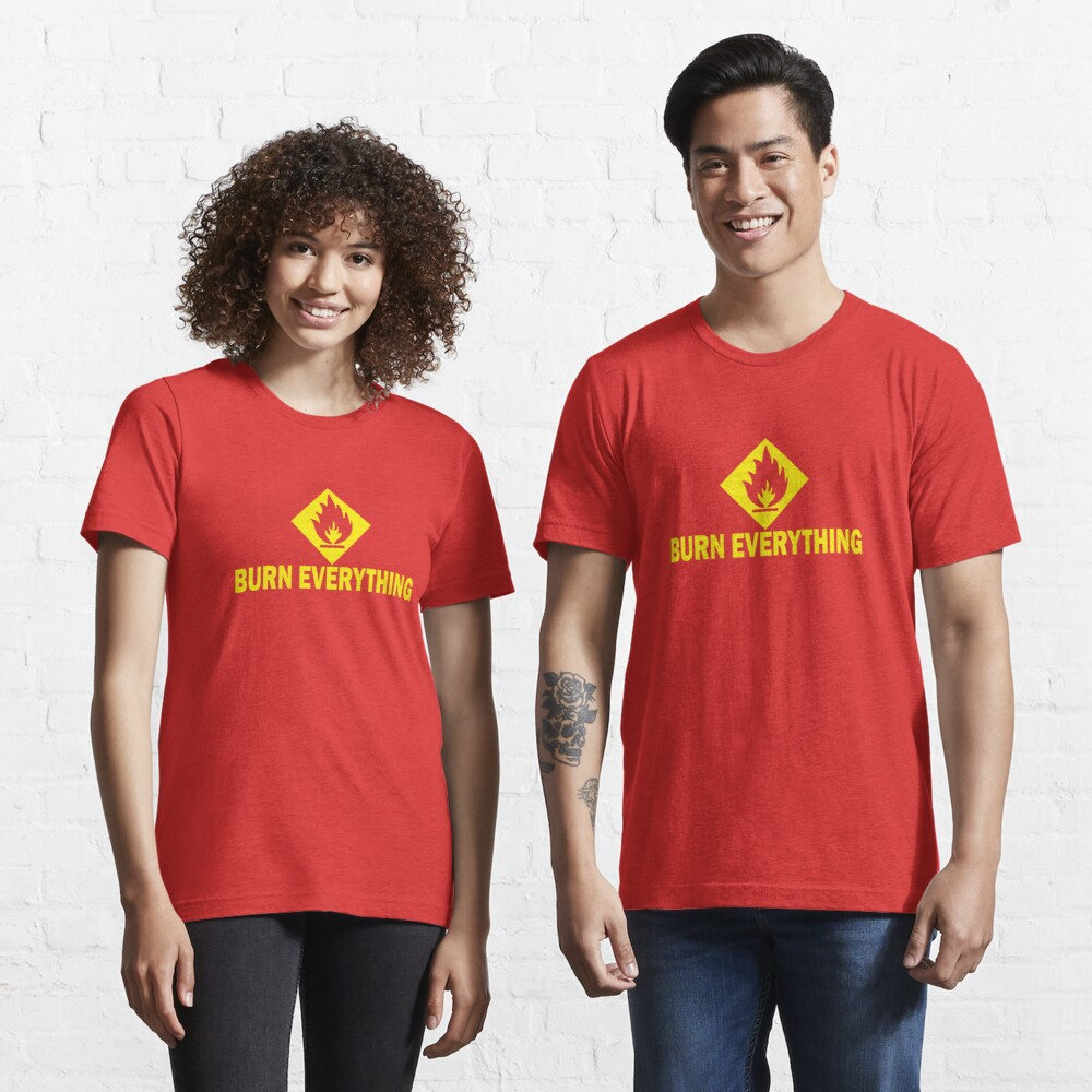 Burn Everything Essential T-Shirt