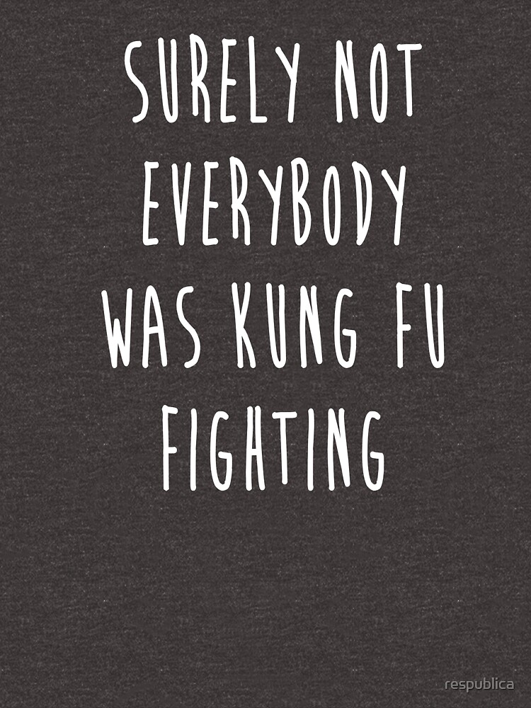 Surely Not Everybody Was Kung Fu Fighting by respublica
