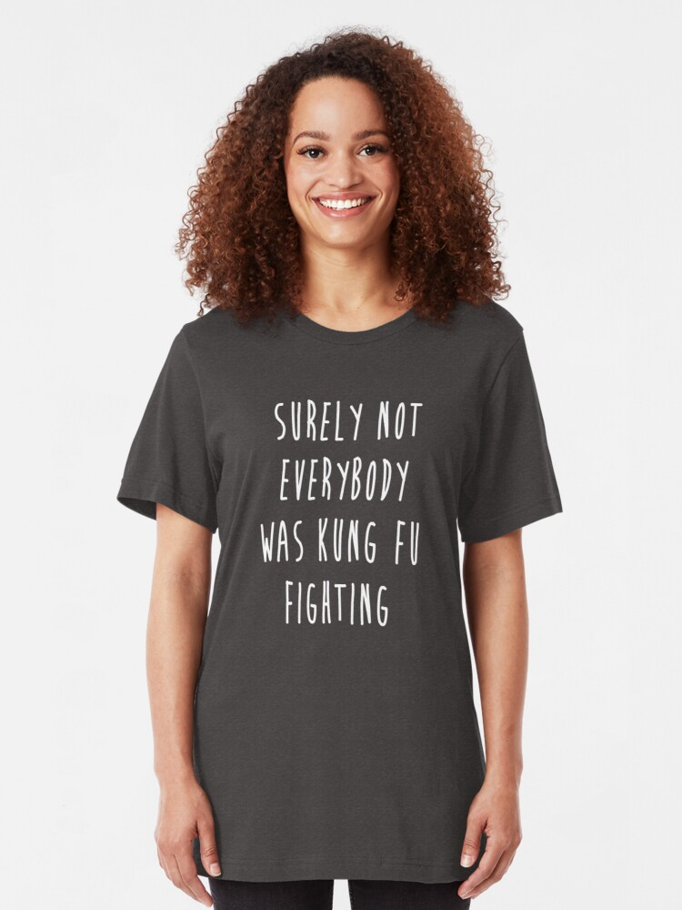 Alternate view of Surely Not Everybody Was Kung Fu Fighting Slim Fit T-Shirt