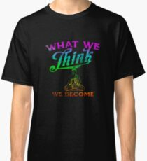 What We Think We Become Buddah Quote Cool Gift Tee T Shirt Classic T-Shirt