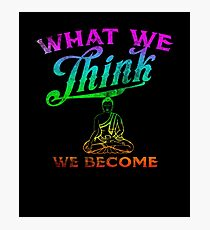 What We Think We Become Buddah Quote Cool Gift Tee T Shirt Photographic Print