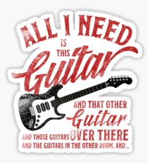 All I Need Is This Guitar And That Other Loves Gift Tshirt Sticker