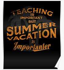 Teaching Is Important But Summer Vacation Gift Tee T Shirt Poster