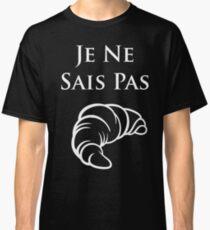 Je Ne Sais Pas - French Teacher - I Don't Know Classic T-Shirt