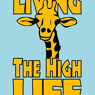 Funny Animal Shirt – Funny Saying Living The High Life Giraffe  by popularthreadz