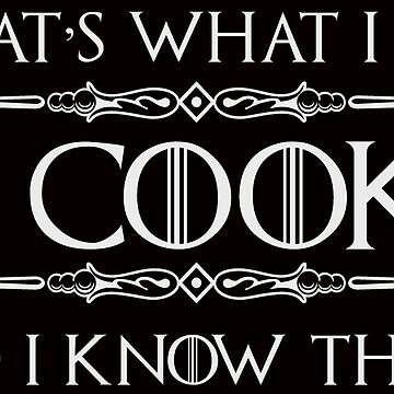 Cooking Gifts - Funny Chef T Shirt - I Cook and I Know Things by merkraht
