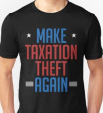 Make Taxation Theft Again Libertarian Anarchist Unisex T-Shirt