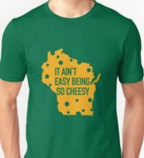 It Ain't Easy Being So Cheesy Unisex T-Shirt