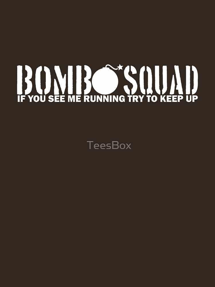 Bomb Squad - If You See Me Running, Try to Keep Up by TeesBox
