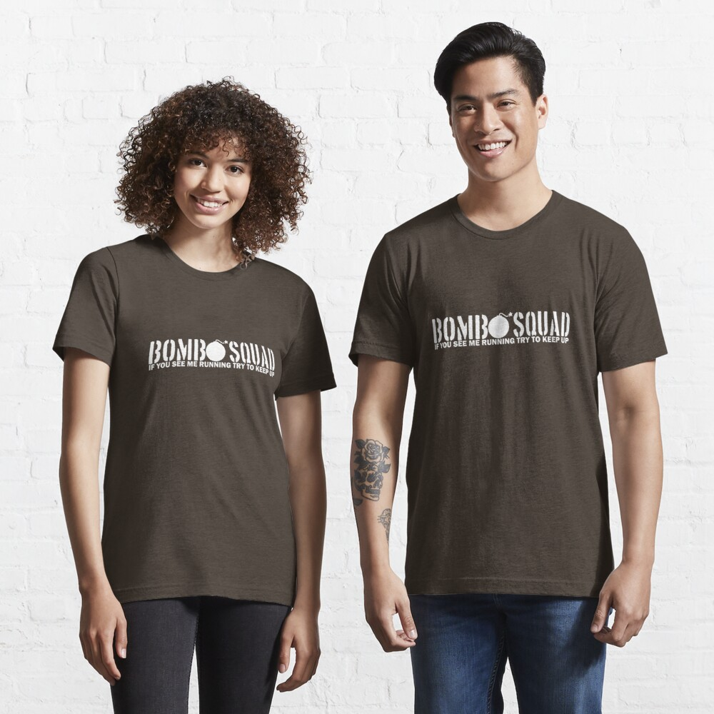 Bomb Squad - If You See Me Running, Try to Keep Up Essential T-Shirt