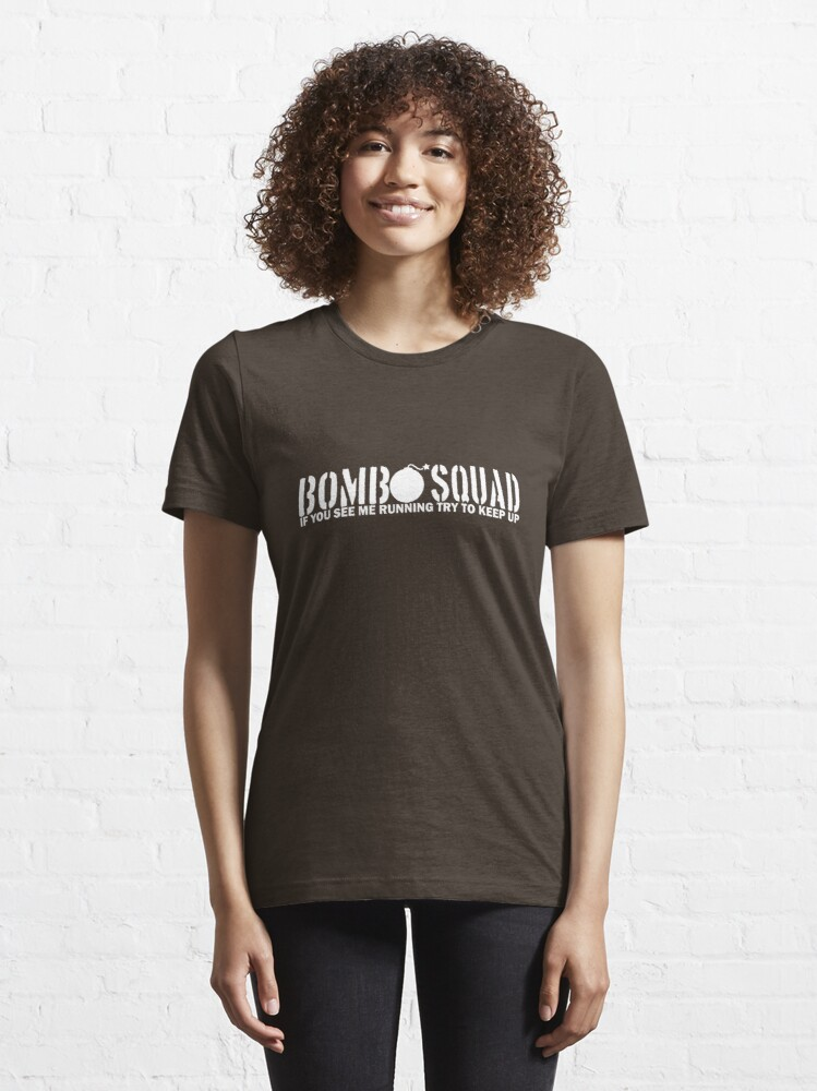 Alternate view of Bomb Squad - If You See Me Running, Try to Keep Up Essential T-Shirt