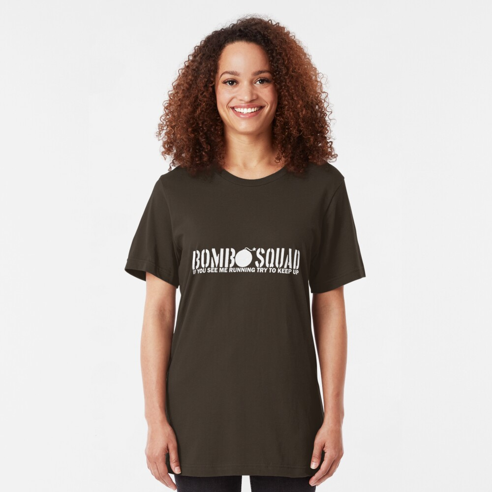 Bomb Squad - If You See Me Running, Try to Keep Up Slim Fit T-Shirt