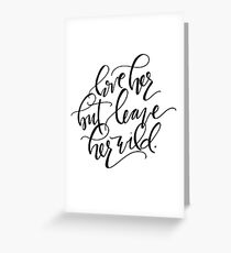 Love Her But Leave Her Wild Greeting Card