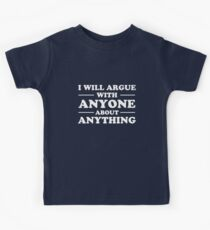 I Will Argue With Anyone About Anything Kids Clothes