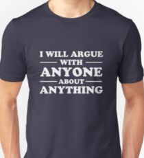 I Will Argue With Anyone About Anything T-Shirt