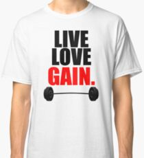 Live, Love, Gain  Classic T-Shirt