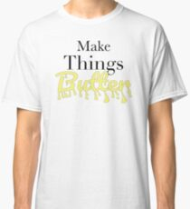 Make Things Butter Classic T-Shirt
