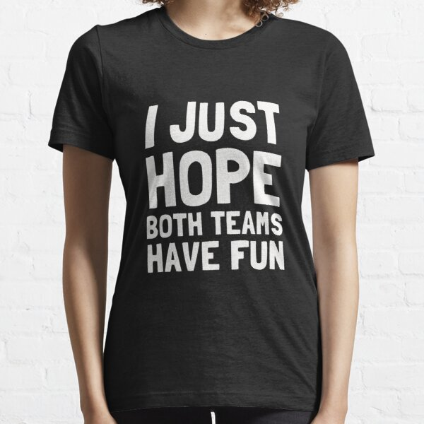 I Just Hope Both Teams Have Fun Essential T-Shirt