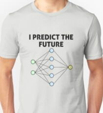 Neural Network Machine Learning: Predict The Future! Unisex T-Shirt
