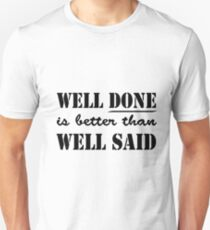 Well Done is Better than Well Said; Quote; Smart; Quotation; Motivational Unisex T-Shirt