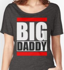 Big Daddy - Fathers Day 2017 Women's Relaxed Fit T-Shirt