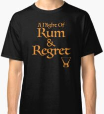 A Night Of Rum and Regret Classic T-Shirt