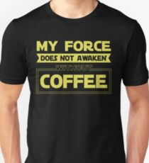 My Force Does Not Awaken Without Coffee T-Shirt Unisex T-Shirt
