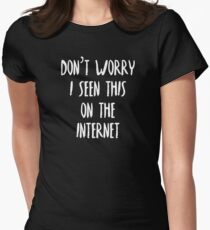 Don't Worry I Seen This On The Internet Womens Fitted T-Shirt