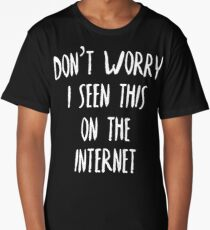 Don't Worry I Seen This On The Internet Long T-Shirt