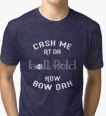 Cash Me At Da Ball Field How Bow Dah - Baseball Shirt  Tri-blend T-Shirt