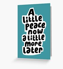 A little peace now Greeting Card