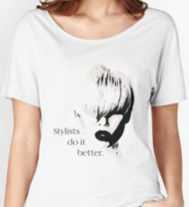 Stylists do it better. Women's Relaxed Fit T-Shirt