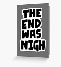 The end was nigh Greeting Card