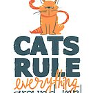 Cats Rule Everything Around Me by popularthreadz