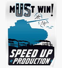 Must Win! Speed Up Production -- WWII Poster Poster
