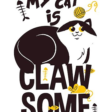 My Cat Is Clawsome by popularthreadz