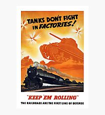Tanks Don't Fight In Factories -- WW2 Railroad Photographic Print