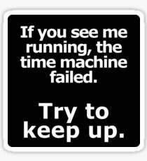 If you see me running, the time machine failed. Sticker