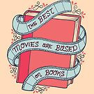 The Best Movies Are Based On Books by Rachel Krueger