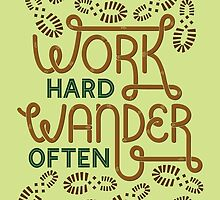 Work Hard Wander Often by DesignsByAND