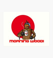 Good Morning Wood!!! Art Print