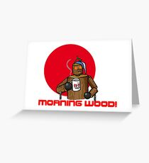Good Morning Wood!!! Greeting Card